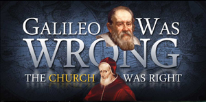 'Galileo Was Wrong' Geocentrism banner