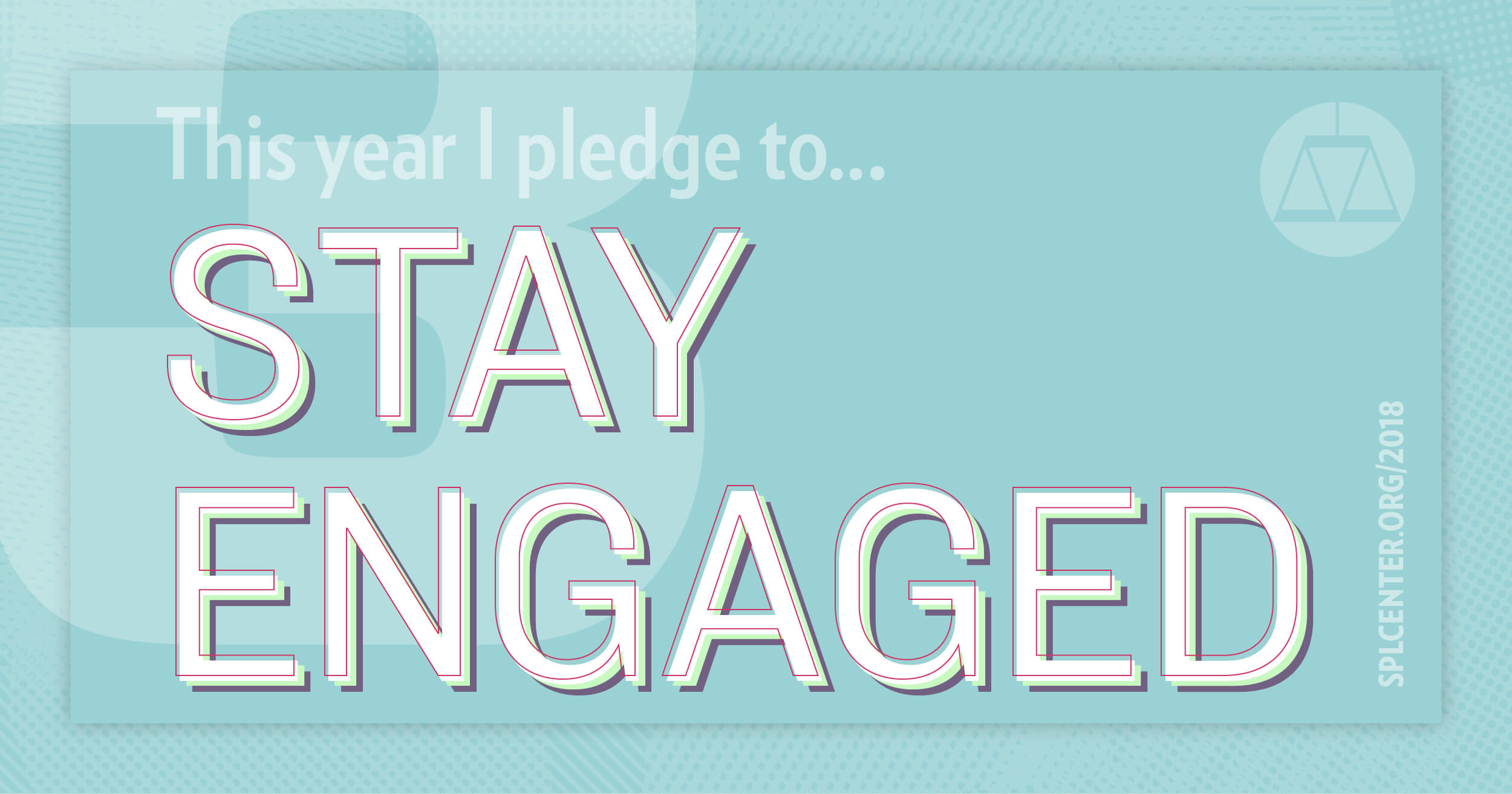 Pledge to stay engaged.